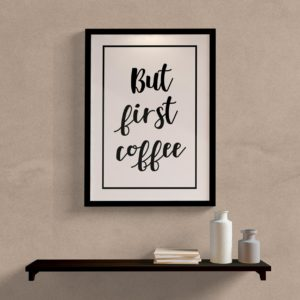 Quadro But First Coffee